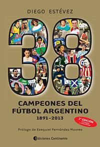 38 CAMPEONES DE FUTBOL ARGENTINO 1891-2013
