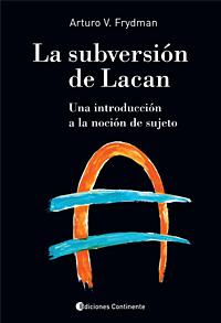 LA SUBVERSION DE LACAN . UNA INTRODUCCION A LA NOCION DE SUJETO