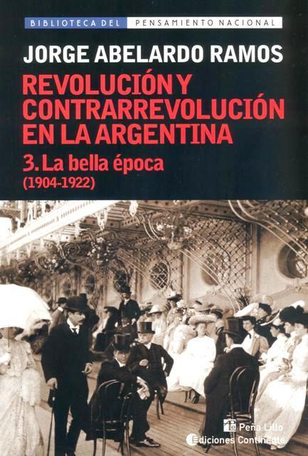 LA BELLA EPOCA T.3 (1904-1922). REVOLUCION Y CONTRARREVOLUCION EN ARGENTINA