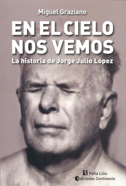 EN EL CIELO NOS VEMOS . LA HISTORIA DE JORGE JULIO LOPEZ
