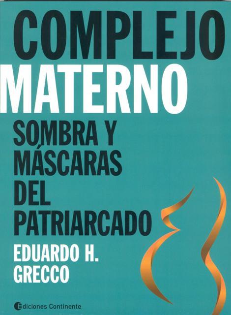 COMPLEJO MATERNO . SOMBRAS Y MASCARAS DEL PATRIARCADO