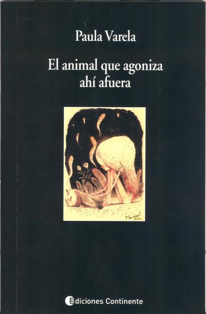 EL ANIMAL QUE AGONIZA AHI AFUERA