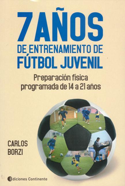 7 AÑOS DE ENTRENAMIENTO DE FUTBOL JUVENIL : PREPARACION FISICA PROGRAMADA DESDE LOS 14 A LOS 21 AÑOS