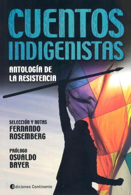 CUENTOS INDIGENISTAS : ANTOLOGIA DE LA RESISTENCIA