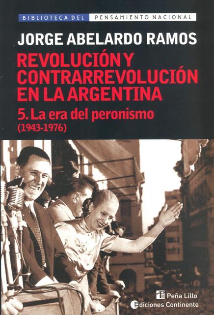 LA ERA DEL PERONISMO T.5 (1943-1976). REVOLUCION Y CONTRARREVOLUCION EN ARGENTINA