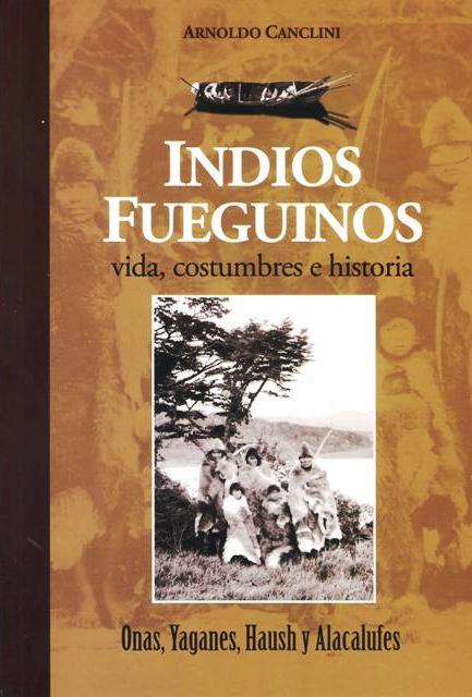 INDIOS FUEGUINOS . VIDA , COSTUMBRES E HISTORIA