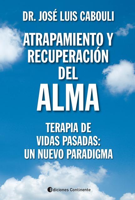 ATRAPAMIENTO Y RECUPERACION DEL ALMA : TERAPIA DE VIDAS PASADAS: UN NUEVO PARADIGMA