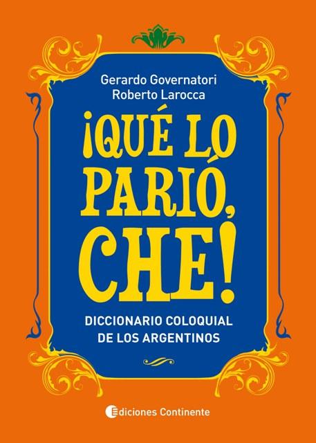 QUE LO PARIO CHE! : DICCIONARIO COLOQUIAL DE LOS ARGENTINOS