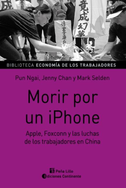 MORIR POR UN IPHONE . APPLE, FOXCONN Y LAS LUCHAS DE LOS TRABAJADORES EN CHINA
