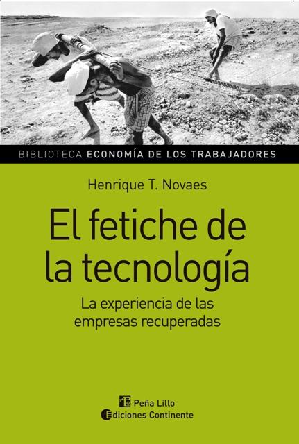 EL FETICHE DE LA TECNOLOGIA . LA EXPERIENCIA DE LAS EMPRESAS RECUPERADAS