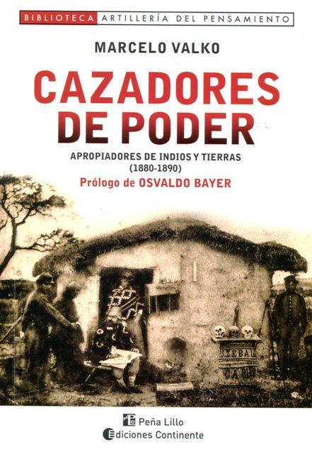 CAZADORES DE PODER - APROPIADORES DE INDIOS Y TIERRAS (1880-1890)