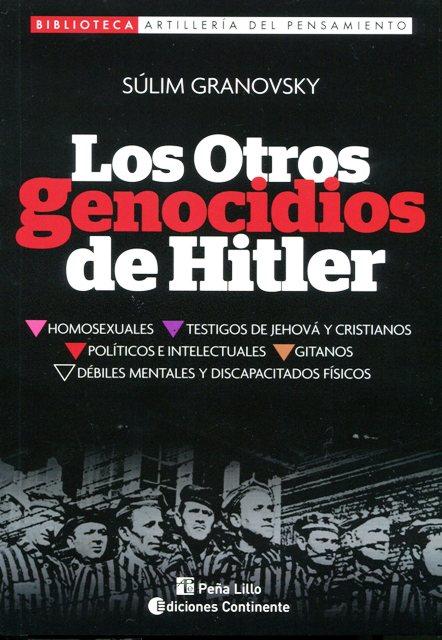 LOS OTROS GENOCIDIOS DE HITLER : TESTIGOS DE JEHOVA. HOMOSEXUALES. GITANOS. DEBILES MENTALES. DISCAPACITADOS FISICOS. CRISTIANOS. POLITICOS. INTELECTUALES