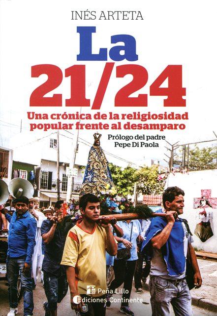 LA 21 / 24 . UNA CRONICA DE LA RELIGIOSIDAD POPULAR FRENTE AL DESAMPARO