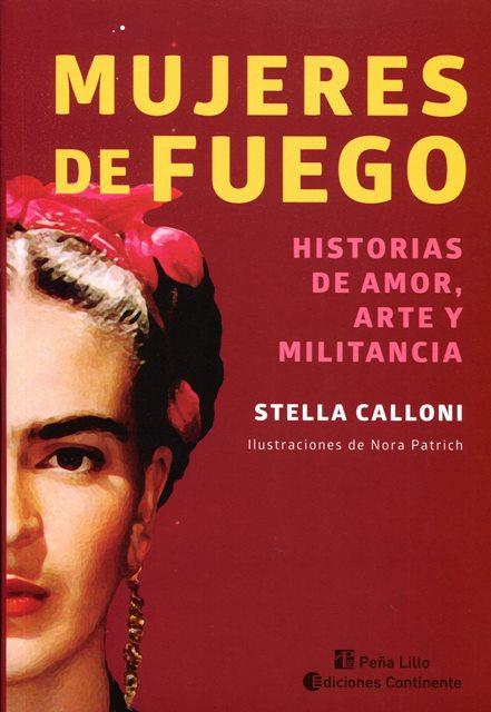 MUJERES DE FUEGO : HISTORIAS DE AMOR , ARTE Y MILITANCIA