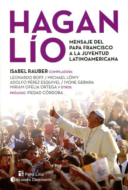HAGAN LIO . MENSAJE DEL PAPA FRANCISCO A LA JUVENTUD LATINOAMERICANA