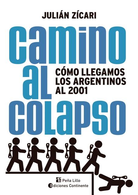 CAMINO AL COLAPSO . COMO LLEGAMOS LOS ARGENTINOS AL 2001