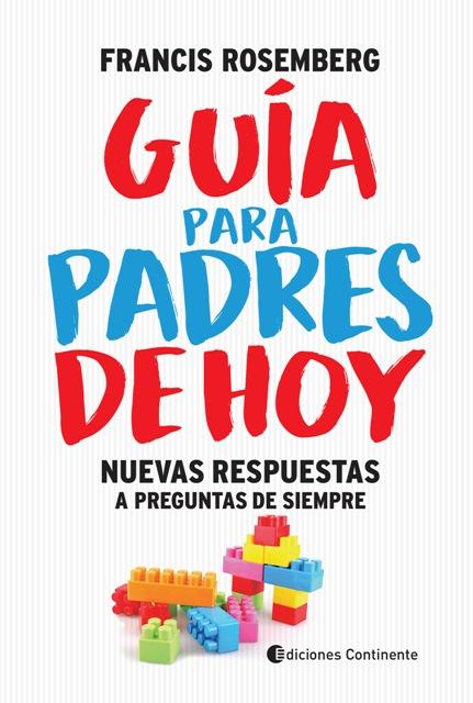 GUIA PARA PADRES DE HOY (N.E.). NUEVAS RESPUESTAS A PREGUNTAS DE SIEMPRE