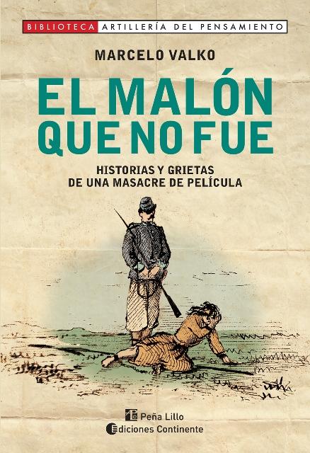 EL MALON QUE NO FUE . HISTORIAS Y GRIETAS DE UNA MASACRE DE PELICULA