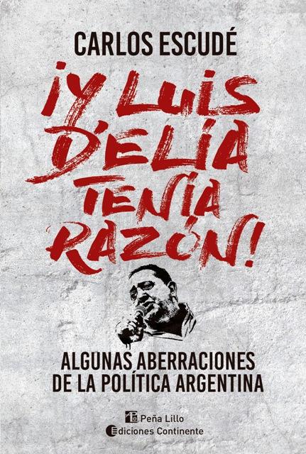 Y LUIS DELIA TENIA RAZON ! ALGUNAS ABERRACIONES DE LA POLITICA ARGENTINA