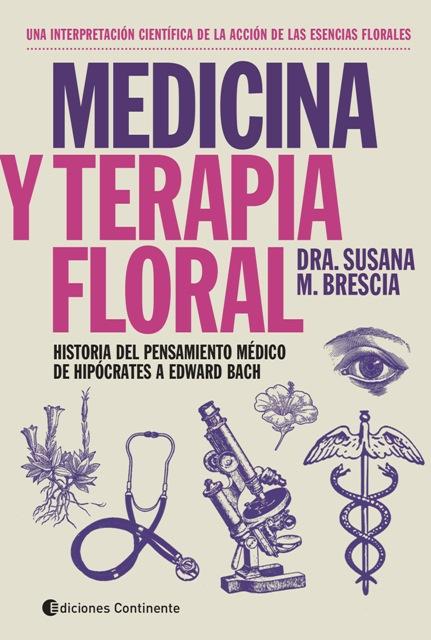 MEDICINA Y TERAPIA FLORAL . HISTORIA DEL PENSAMIENTO MEDICO DE HIPOCRATES A EDWARD BACH