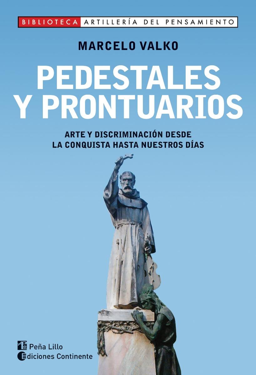 PEDESTALES Y PRONTUARIOS . ARTE Y DISCRIMINACION DESDE LA CONQUISTA HASTA NUESTROS DIAS