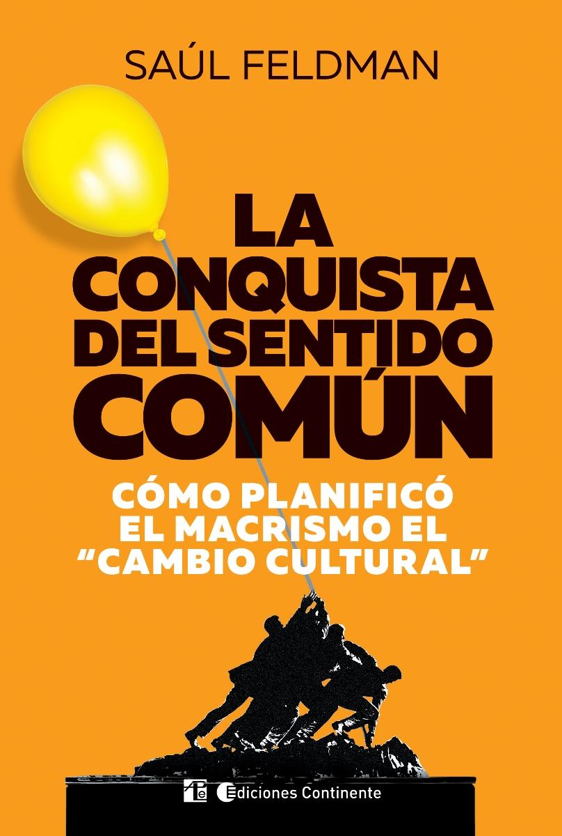LA CONQUISTA DEL SENTIDO COMUN . COMO PLANIFICO EL MACRISMO EL