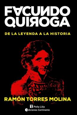 FACUNDO QUIROGA . DE LA LEYENDA A LA HISTORIA