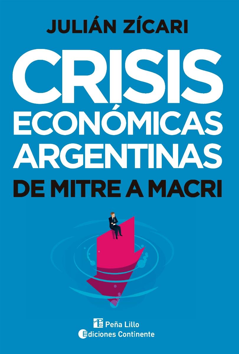 CRISIS ECONOMICAS ARGENTINAS . DE MITRE A MACRI