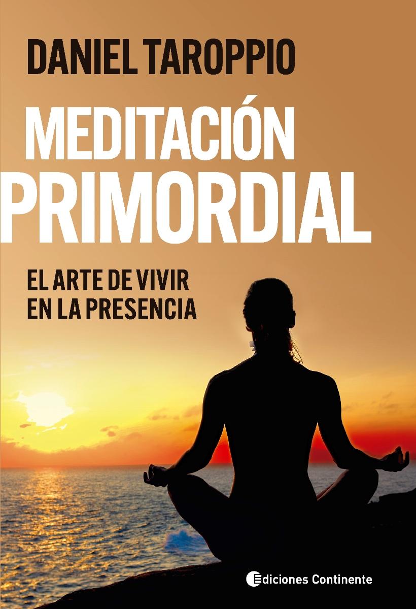 MEDITACION PRIMORDIAL . EL ARTE DE VIVIR EN LA PRESENCIA