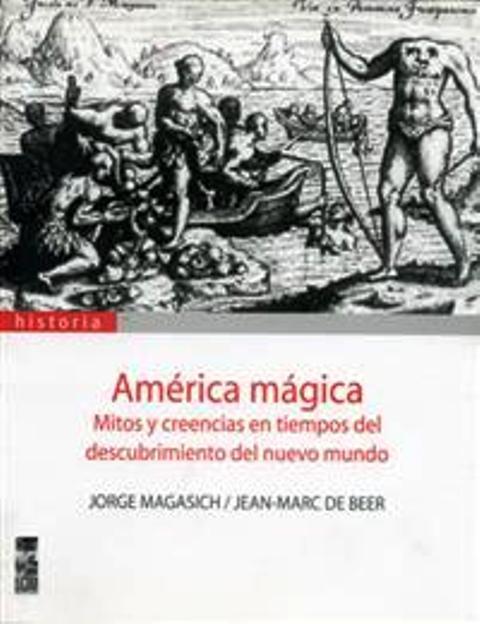 AMERICA MAGICA . MITOS Y CREENCIAS EN TIEMPOS DEL DESCUBRIMIENTO NUEVO MUNDO