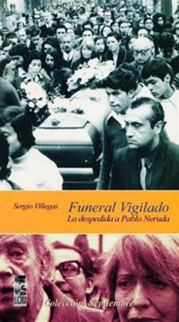 FUNERAL VIGILADO - LA DESPEDIDA A PABLO NERUDA