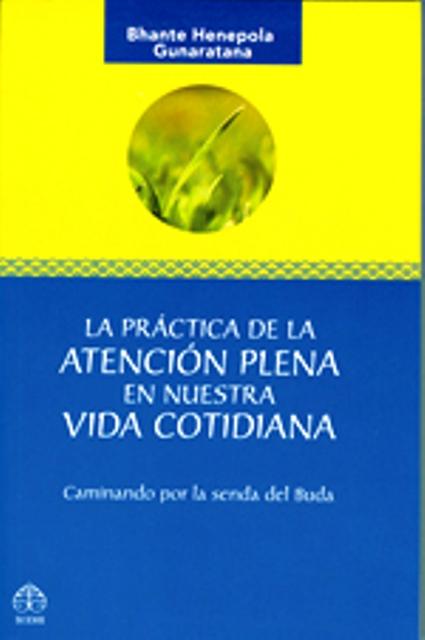 PRACTICA DE LA ATENCION PLENA EN NUESTRA VIDA COTIDIANA