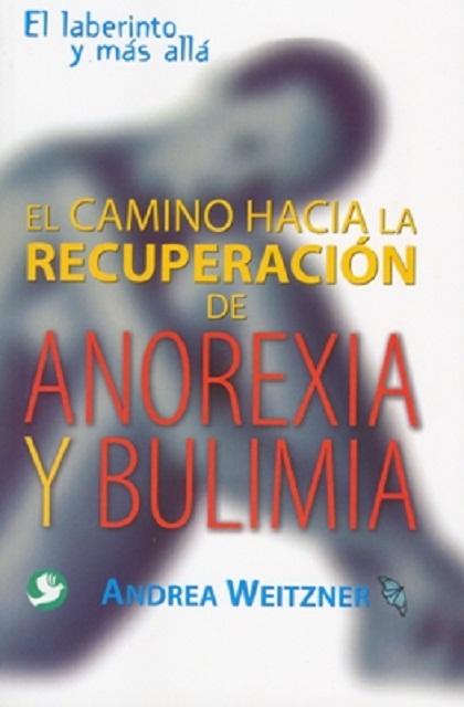 ANOREXIA Y BULIMIA EL CAMINO HACIA LA RECUPERACION DE
