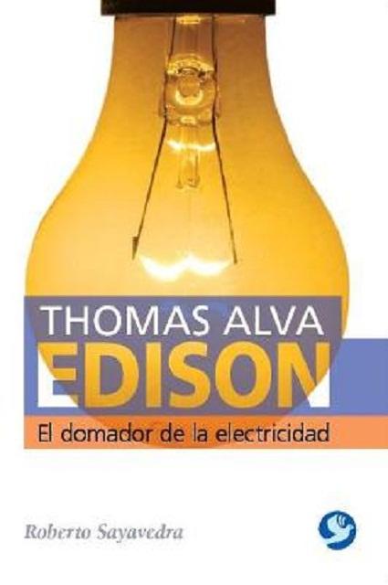 THOMAS ALVA EDISON : EL DOMADOR DE LA ELECTRICIDAD
