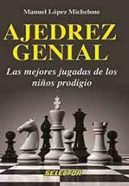 AJEDREZ GENIAL. MEJORES JUGADAS DE NIÑOS PRODIGIO