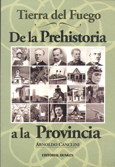 TIERRA DEL FUEGO . DE LA PREHISTORIA A LA PROVINCIA