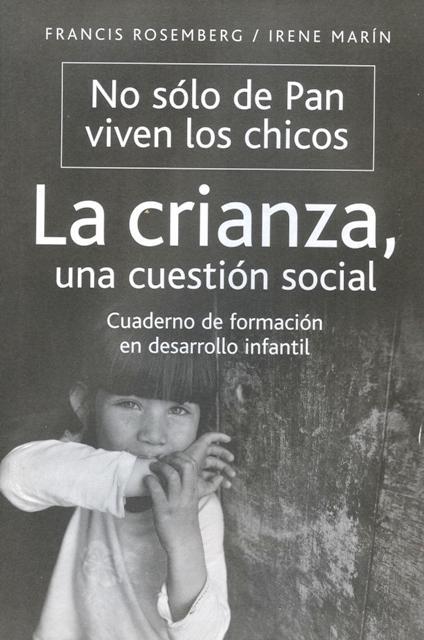 LA CRIANZA . UNA CUESTION SOCIAL . NO SOLO DE PAN VIVEN LOS CHICOS