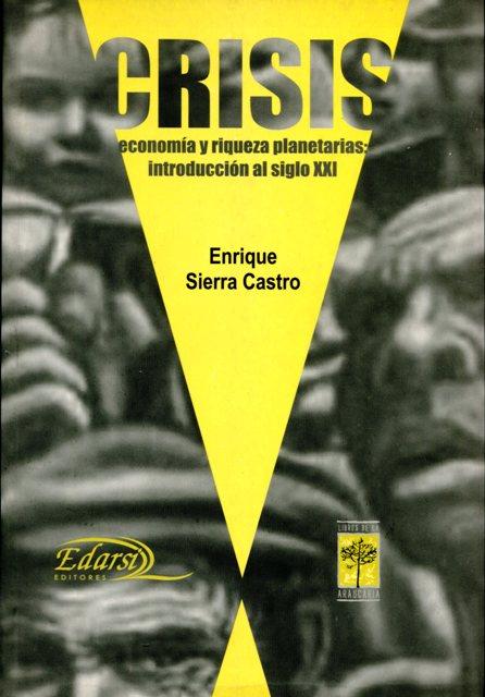 CRISIS . ECONOMIA Y RIQUEZA PLANETARIA : INTRODUCCION AL SIGLO XXI