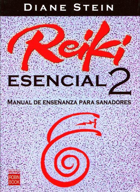 REIKI ESENCIAL 2 . MANAUL DE ENSEÑANZA PARA SANADORES
