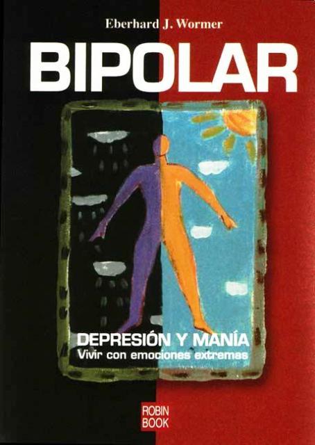 BIPOLAR . DEPRESION Y MANIA. VIVIR CON EMOCIONES EXTREMAS
