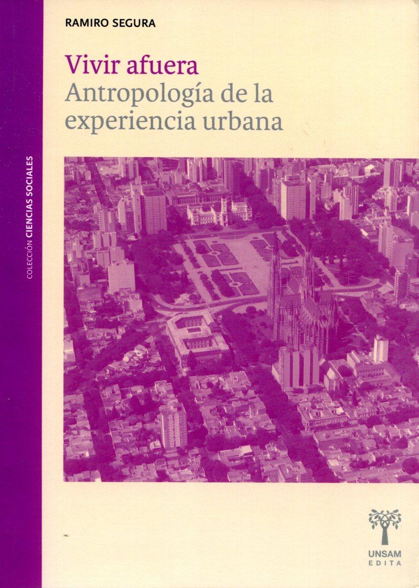 VIVIR AFUERA . ANTROPOLOGIA DE LA EXPERIENCIA URBANA