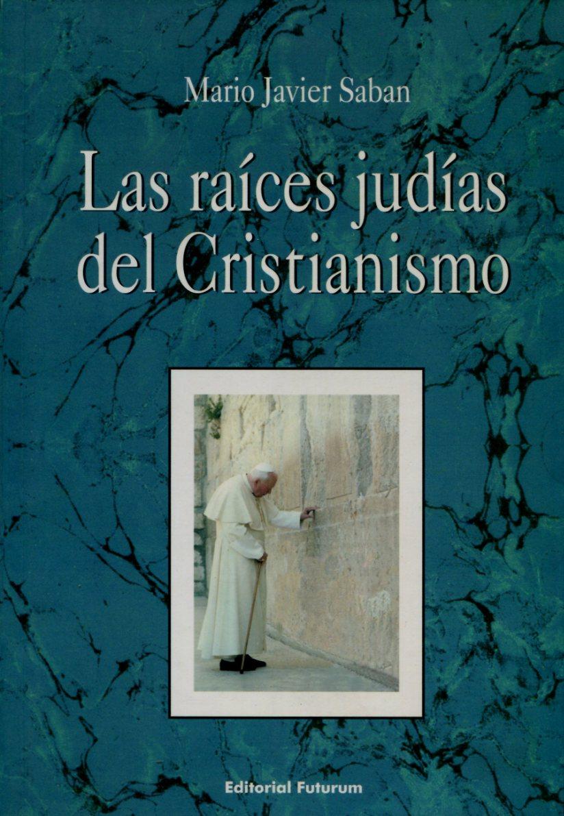 LAS RAICES JUDIAS DEL CRISTIANISMO