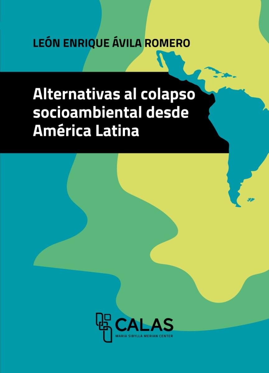 ALTERNATIVAS AL COLAPSO SOCIOAMBIENTAL DESDE AMERICA LATINA - COLECCION CALAS