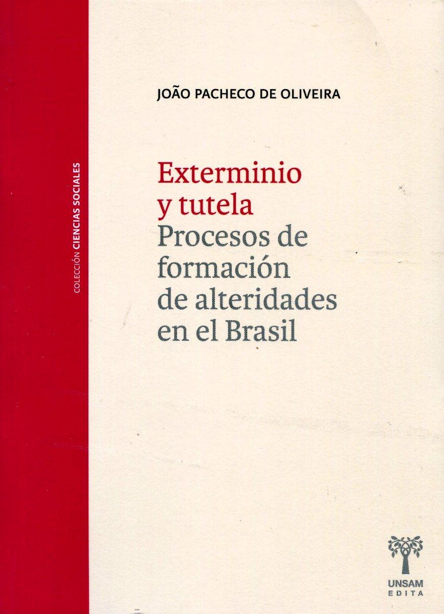 EXTERMINIO Y TUTELA . PROCESOS DE FORMACION DE ALTERIDADES EN EL BRASIL
