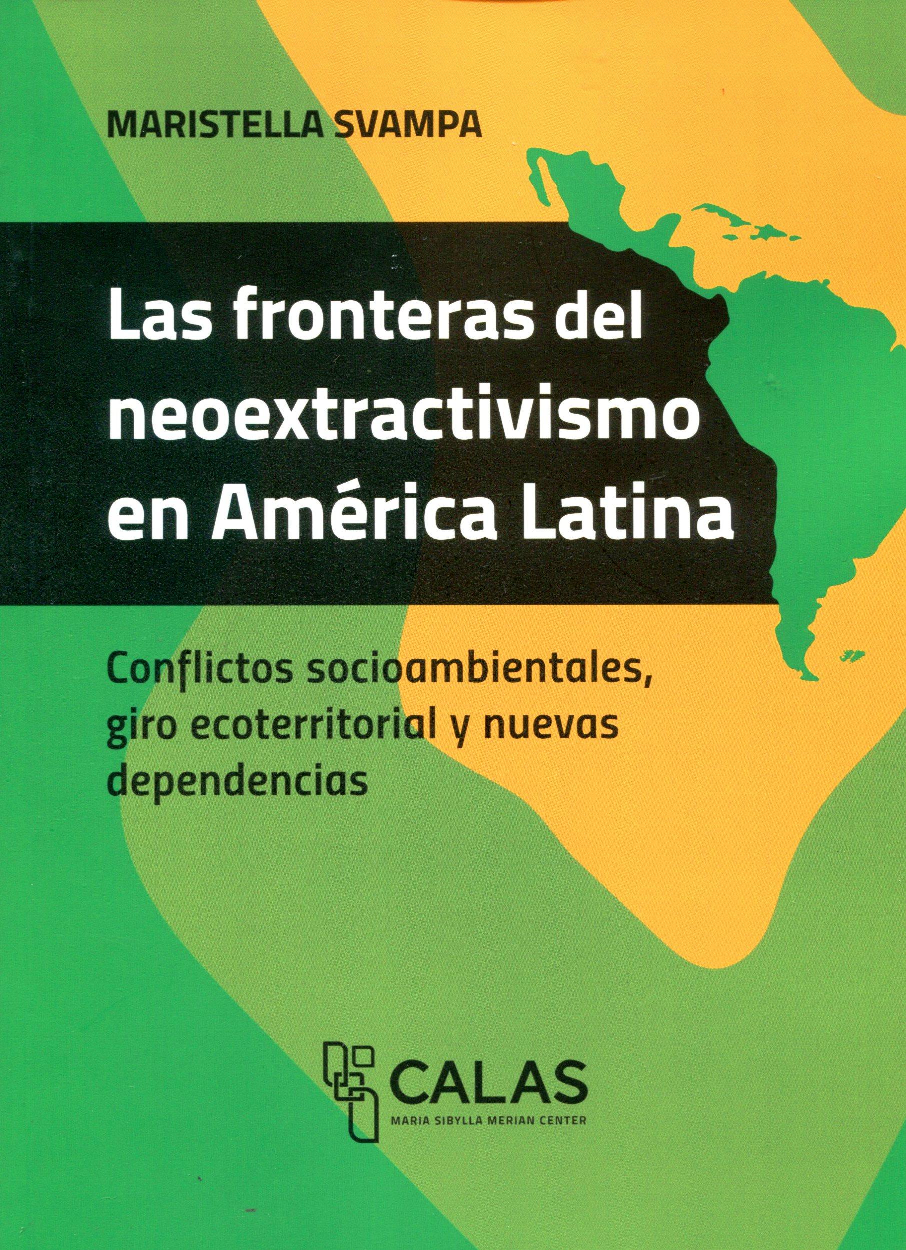 FRONTERAS DEL NEOEXTRACTIVISMO EN AMERICA LATINA - COLECCION CALAS