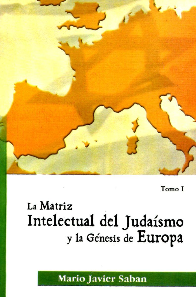 LA MATRIZ INTELECTUAL (T.1) DEL JUDAISMO Y LA GENESIS DE EUROPA