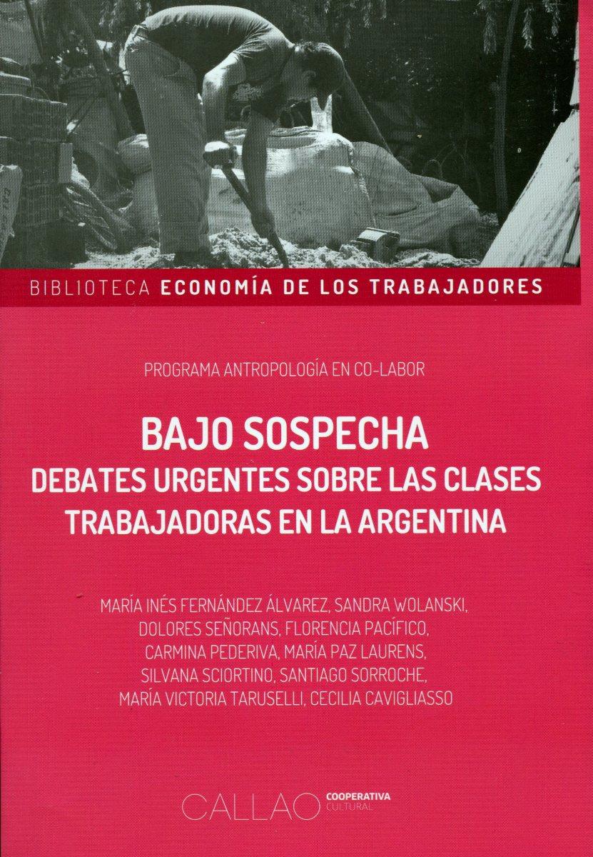 BAJO SOSPECHA . DEBATES URGENTES SOBRE LAS CLASES TRABAJADORAS EN LA ARGENTINA
