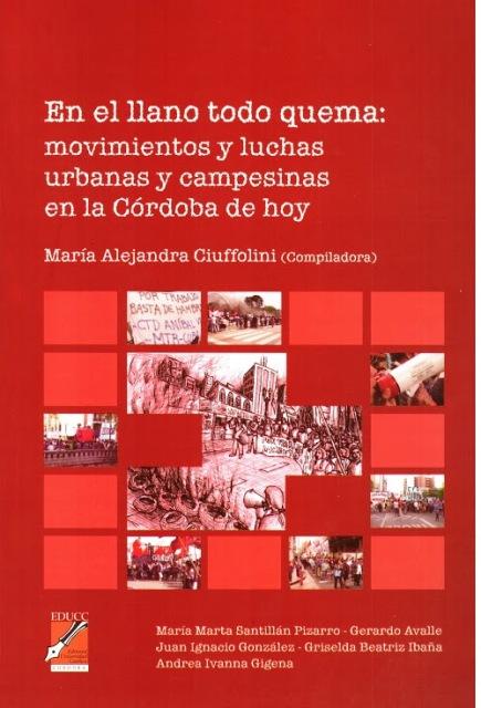 EN EL LLANO TODO QUEMA : MOVIMIENTOS Y LUCHAS URBANAS Y CAMPESINAS EN LA CORDOBA DE HOY