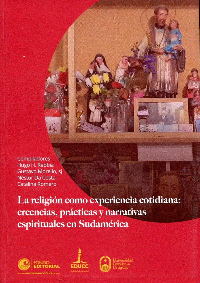 LA RELIGION COMO EXPERIENCIA COTIDIANA: CREENCIAS, PRACTICAS Y NARRATIVAS ESPIRITUALES EN SUDAMERICA