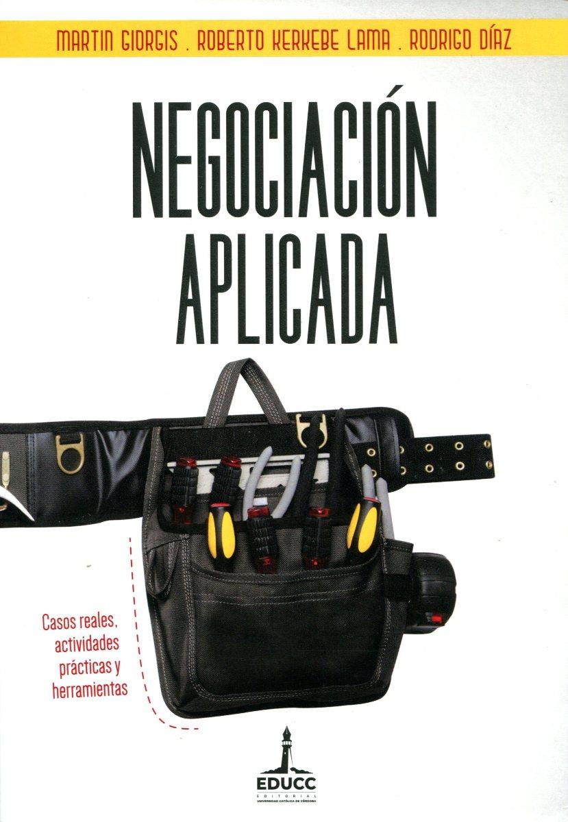 NEGOCIACION APLICADA . CASOS REALES , ACTIVIDADES PRACTICAS Y HERRAMIENTAS